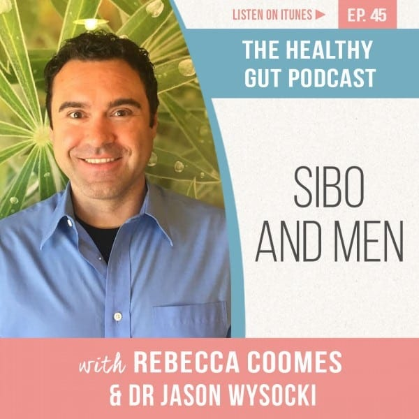 Rebecca Coomes The Healthy Gut Podcast with Dr Jason Wysocki on SIBO and men