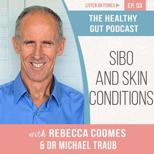 Rebecca Coomes The Healthy Gut Podcast with Dr Michael Traub on SIBO and Skin Conditions