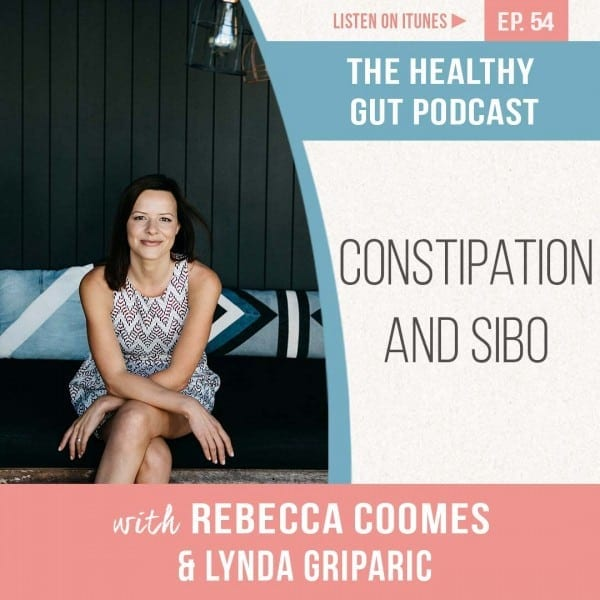 Rebecca Coomes The Healthy Gut Podcast with Lynda Griparic on Constipation and SIBO