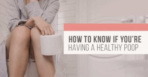 How to know if you're having a healthy poop