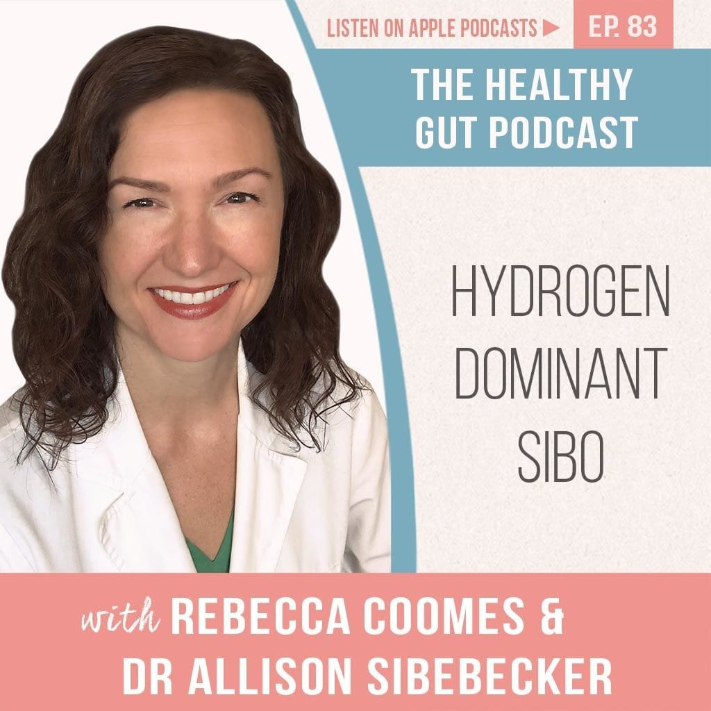 The Healthy Gut Podcast Hydrogen Dominant SIBO with Dr Allison Siebecker